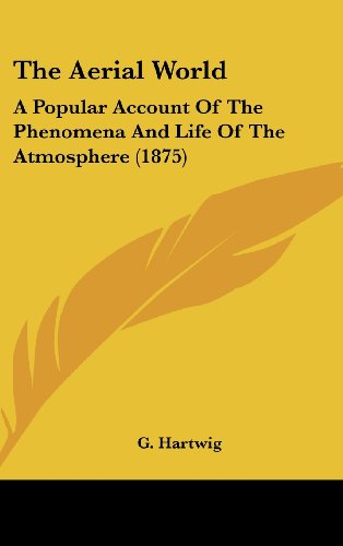9781104588168: The Aerial World: A Popular Account of the Phenomena and Life of the Atmosphere (1875)