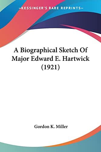 9781104590260: A Biographical Sketch Of Major Edward E. Hartwick (1921)