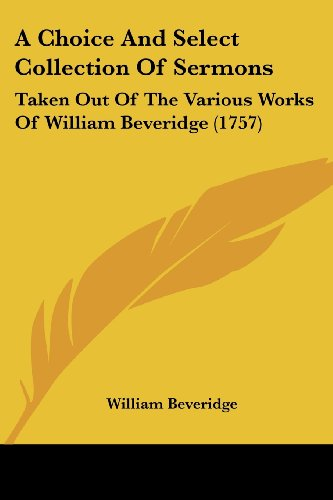 9781104591052: A Choice And Select Collection Of Sermons: Taken Out Of The Various Works Of William Beveridge (1757)