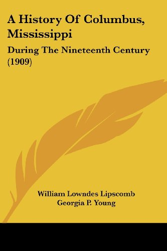 9781104593889: A History Of Columbus, Mississippi: During The Nineteenth Century (1909)