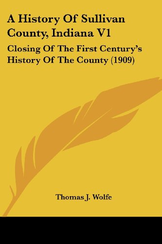 9781104594275: A History Of Sullivan County, Indiana V1: Closing Of The First Century's History Of The County (1909)