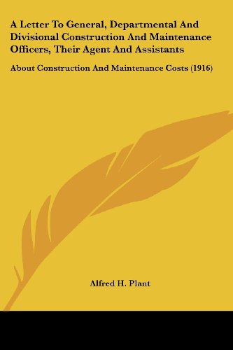 9781104595586: A Letter To General, Departmental And Divisional Construction And Maintenance Officers, Their Agent And Assistants: About Construction And Maintenance Costs (1916)