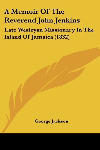 9781104597092: A Memoir of the Reverend John Jenkins: Late Wesleyan Missionary in the Island of Jamaica (1832)