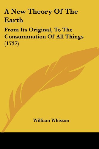 9781104598259: A New Theory of the Earth: From Its Original, to the Consummation of All Things (1737)
