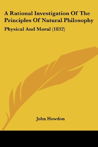 9781104599157: A Rational Investigation Of The Principles Of Natural Philosophy: Physical And Moral (1832)