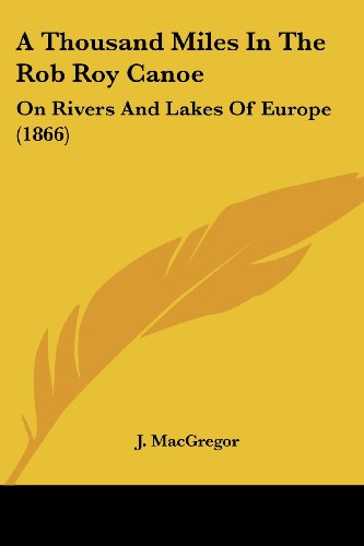 A Thousand Miles in the Rob Roy Canoe on Rivers and Lakes of Europe