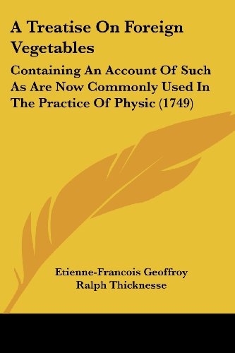 9781104602314: A Treatise On Foreign Vegetables: Containing An Account Of Such As Are Now Commonly Used In The Practice Of Physic (1749)