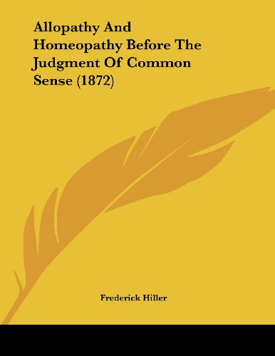 9781104609733: Allopathy And Homeopathy Before The Judgment Of Common Sense (1872)