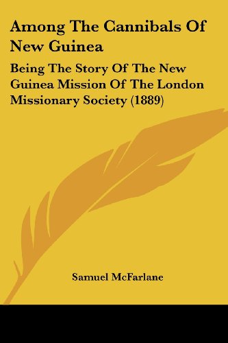 9781104610586: Among The Cannibals Of New Guinea: Being The Story Of The New Guinea Mission Of The London Missionary Society (1889)
