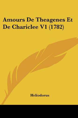 9781104610708: Amours De Theagenes Et De Chariclee V1 (1782) (French Edition)