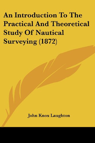 9781104613402: An Introduction To The Practical And Theoretical Study Of Nautical Surveying (1872)