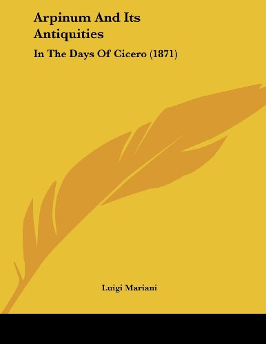9781104618872: Arpinum And Its Antiquities: In The Days Of Cicero (1871)
