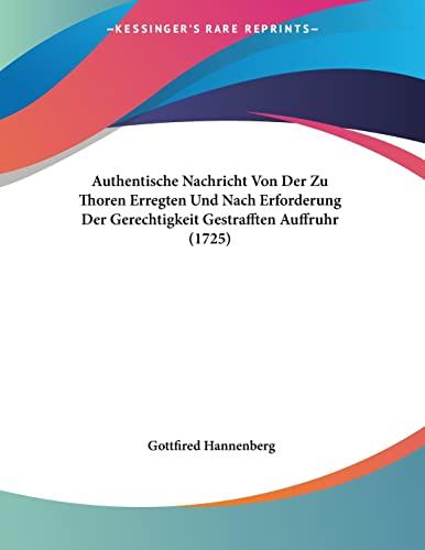 9781104620455: Authentische Nachricht Von Der Zu Thoren Erregten Und Nach Erforderung Der Gerechtigkeit Gestrafften Auffruhr (1725) (German Edition)