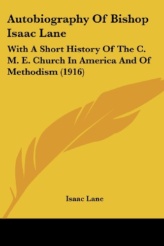 9781104620516: Autobiography Of Bishop Isaac Lane: With A Short History Of The C. M. E. Church In America And Of Methodism (1916)