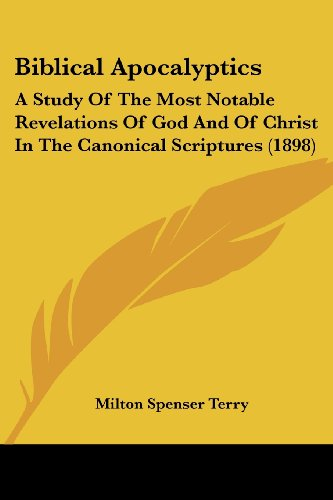 9781104624149: Biblical Apocalyptics: A Study Of The Most Notable Revelations Of God And Of Christ In The Canonical Scriptures (1898)