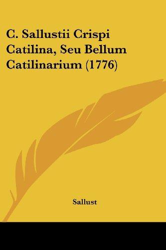 9781104628062: C. Sallustii Crispi Catilina, Seu Bellum Catilinarium (1776) (Latin Edition)