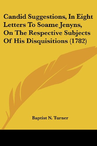 9781104628826: Candid Suggestions, In Eight Letters To Soame Jenyns, On The Respective Subjects Of His Disquisitions (1782)