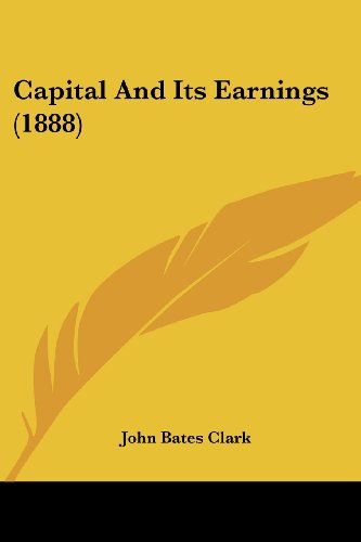 9781104628987: Capital And Its Earnings (1888)