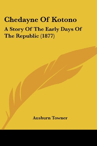 9781104632007: Chedayne Of Kotono: A Story Of The Early Days Of The Republic (1877)