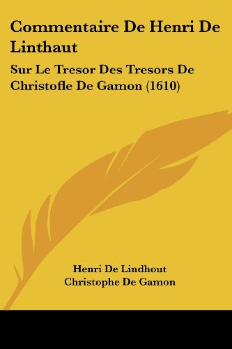 9781104635749: Commentaire de Henri de Linthaut: Sur Le Tresor Des Tresors de Christofle de Gamon (1610)
