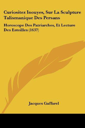 9781104639136: Curiositez Inouyes, Sur La Sculpture Talismanique Des Persans: Horoscope Des Patriarches, Et Lecture Des Estoilles (1637)
