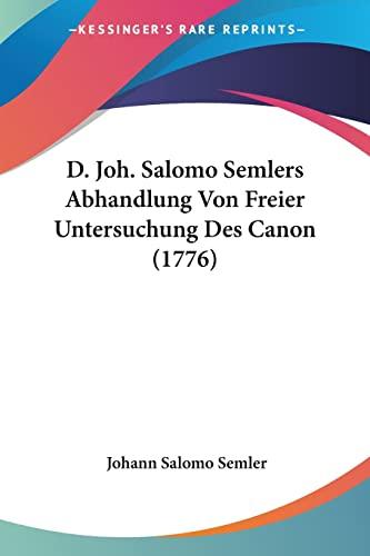 9781104639648: D. Joh. Salomo Semlers Abhandlung Von Freier Untersuchung Des Canon (1776)