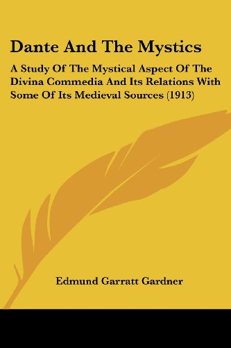 9781104639990: Dante And The Mystics: A Study Of The Mystical Aspect Of The Divina Commedia And Its Relations With Some Of Its Medieval Sources (1913)