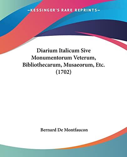 9781104645762: Diarium Italicum Sive Monumentorum Veterum, Bibliothecarum, Musaeorum, Etc. (1702)