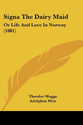 9781104654856: Signa The Dairy Maid: Or Life And Love In Norway (1881)