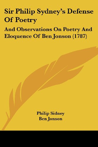 Sir Philip Sydney's Defense Of Poetry: And Observations On Poetry And Eloquence Of Ben Jonson ...