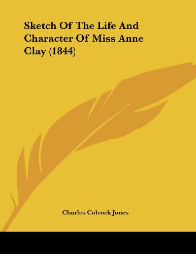 9781104655747: Sketch Of The Life And Character Of Miss Anne Clay (1844)