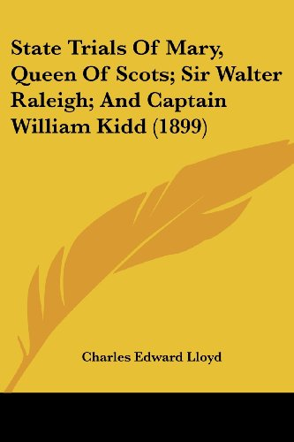 9781104657673: State Trials Of Mary, Queen Of Scots; Sir Walter Raleigh; And Captain William Kidd (1899)