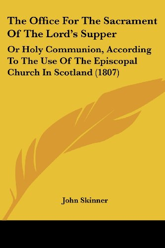 9781104661632: The Office For The Sacrament Of The Lord's Supper: Or Holy Communion, According To The Use Of The Episcopal Church In Scotland (1807)