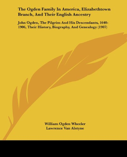 9781104661649: The Ogden Family In America, Elizabethtown Branch, And Their English Ancestry: John Ogden, The Pilgrim And His Descendants, 1640-1906, Their History, Biography, And Genealogy (1907)