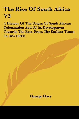 The Rise Of South Africa [ Volume 3 ]: A History Of The Origin Of South African Colonization And Of...