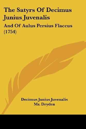 9781104665487: The Satyrs of Decimus Junius Juvenalis: And of Aulus Persius Flaccus (1754)