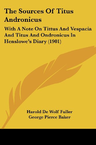 9781104665753: The Sources Of Titus Andronicus: With A Note On Tittus And Vespacia And Titus And Ondronicus In Henslowe's Diary (1901)