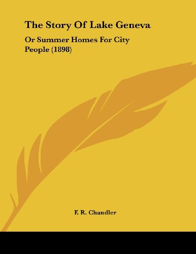 9781104667092: The Story Of Lake Geneva: Or Summer Homes For City People (1898)