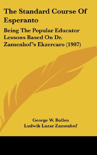 9781104669881: The Standard Course of Esperanto: Being the Popular Educator Lessons Based on Dr. Zamenhof's Ekzercaro (1907)