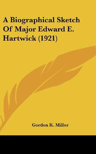 9781104673673: A Biographical Sketch Of Major Edward E. Hartwick (1921)