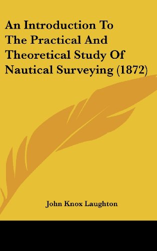 9781104678838: An Introduction To The Practical And Theoretical Study Of Nautical Surveying (1872)