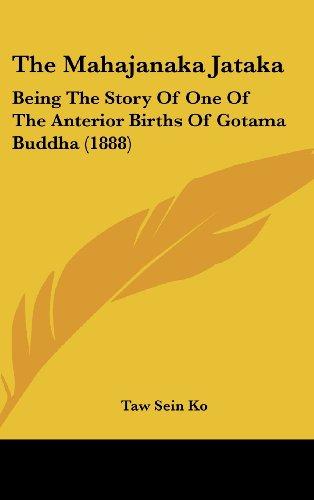 9781104679859: The Mahajanaka Jataka: Being The Story Of One Of The Anterior Births Of Gotama Buddha (1888)