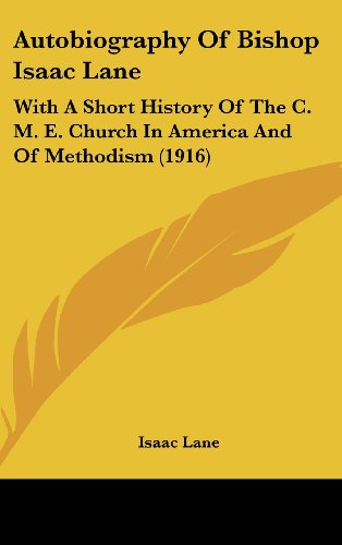 9781104681494: Autobiography Of Bishop Isaac Lane: With A Short History Of The C. M. E. Church In America And Of Methodism (1916)