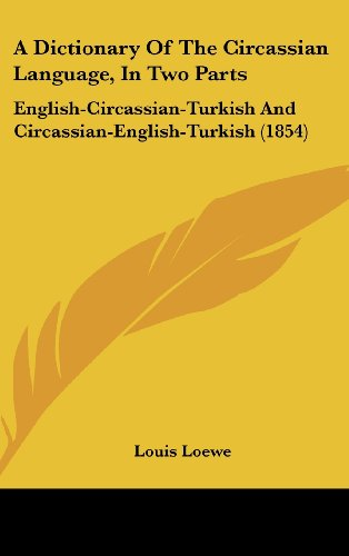 9781104681883: A Dictionary Of The Circassian Language, In Two Parts: English-Circassian-Turkish And Circassian-English-Turkish (1854)