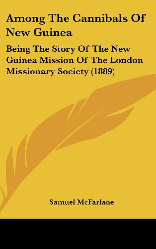 9781104683153: Among The Cannibals Of New Guinea: Being The Story Of The New Guinea Mission Of The London Missionary Society (1889)