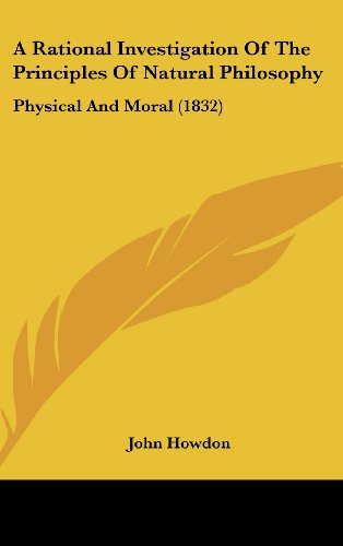 9781104688271: A Rational Investigation Of The Principles Of Natural Philosophy: Physical And Moral (1832)