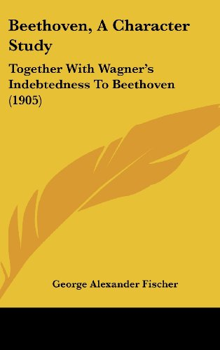 9781104689681: Beethoven, A Character Study: Together With Wagner's Indebtedness To Beethoven (1905)