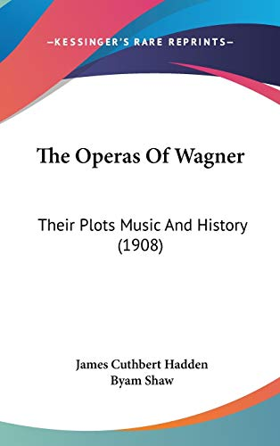 9781104694838: The Operas Of Wagner: Their Plots Music And History (1908)