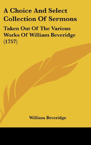 9781104696160: A Choice And Select Collection Of Sermons: Taken Out Of The Various Works Of William Beveridge (1757)