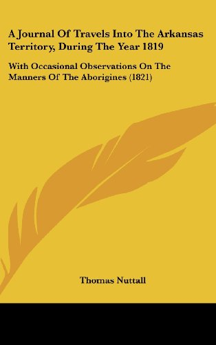 9781104696214: A Journal Of Travels Into The Arkansas Territory, During The Year 1819: With Occasional Observations On The Manners Of The Aborigines (1821)